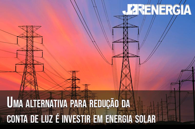 Uma alternativa para redução da conta de luz é investir em energia solar