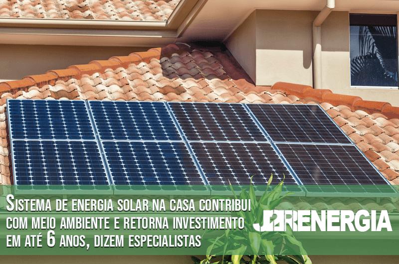 Sistema de energia solar na casa contribui com meio ambiente e retorna investimento em até 6 anos, dizem especialistas
