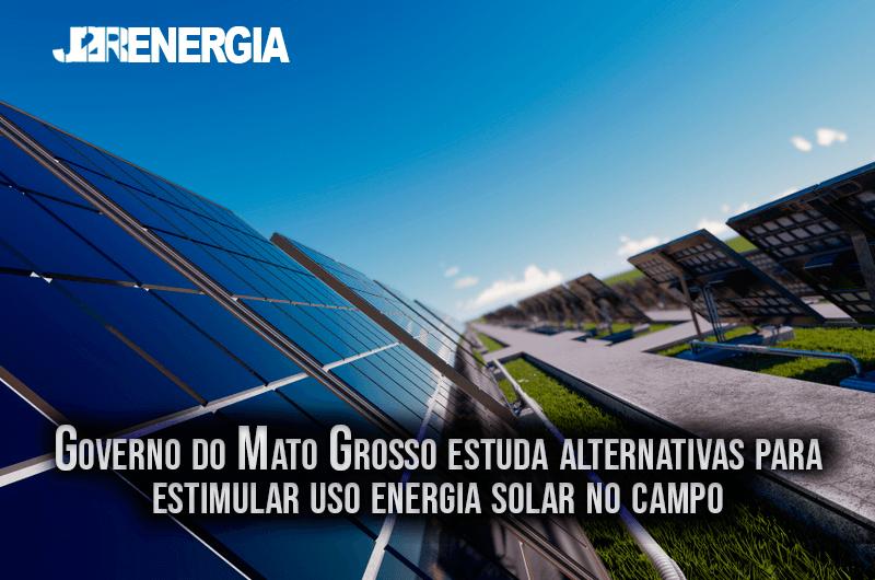 Governo do Mato Grosso estuda alternativas para estimular uso energia solar no campo